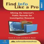 Find Info Like a Pro, Volume 2: Mining the Internet's Public Records for Investigative Research