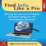 """Find Info Like a Pro, Volume 1: Mining the Internet's Publicly Available Resources for Investigative Research"""