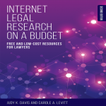 Internet Legal Research on a Budget - Free and Low-Cost Resources for Lawyers, 2nd Edition